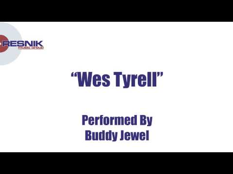 Wes Tyrell- Buddy Jewel