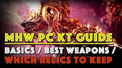 KT PC Guide: Basics, Best weapons/builds, Which relics to keep! [MHW]