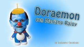 DORAEMON, La Canción con Mariano Rajoy - PARODIA