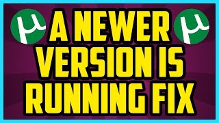 A Newer Version Of uTorrent Is Already Running FIX WORKING 2017 How To Fix Utorrent Already Running