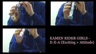 KAMEN RIDER GIRLS - E-X-A (Exciting×Attitude) Played by HAZE Please...
