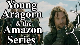 The Story of a Young Aragorn and (Outdated) the planned Amazon Series