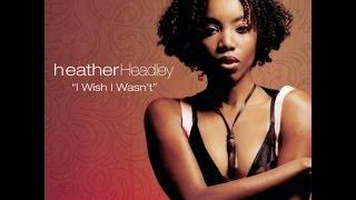 Heather Headley -  I Wish I Wasn