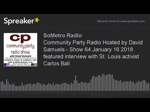 Community Party Radio Hosted by David Samuels - Show 64 January 16 2018 featured interview with St.