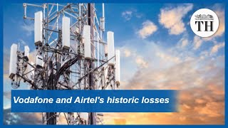 Explained | Vodafone and Airtel's historic losses
