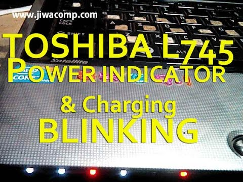 Toshiba L745 Power Indicator and Charging Blinking Continuously