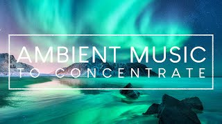Ambient Music For Studying - 4 Hours of Study Music for Concentration with Northern Lights