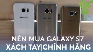 Vật Vờ| Nên mua Samsung Galaxy S7|S7 Edge chính hãng hay xách tay