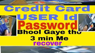 Credit Card USER ID/password Bhool Gaye/Forgot tho thakse  recovery