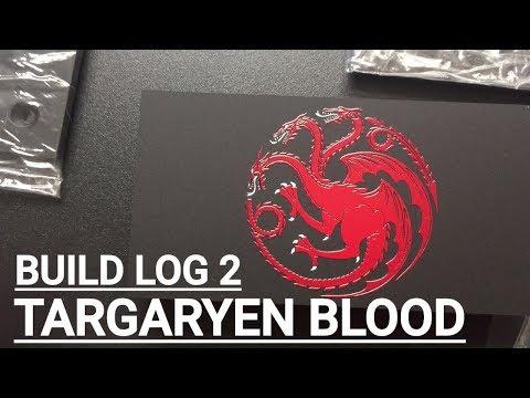 TARGARYEN BLOOD BUILD LOG 2