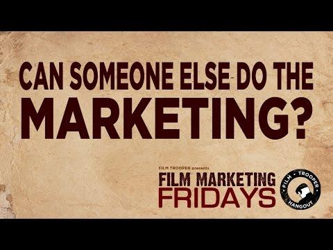 Film Marketing Fridays - Can Someone Else Do The Marketing?