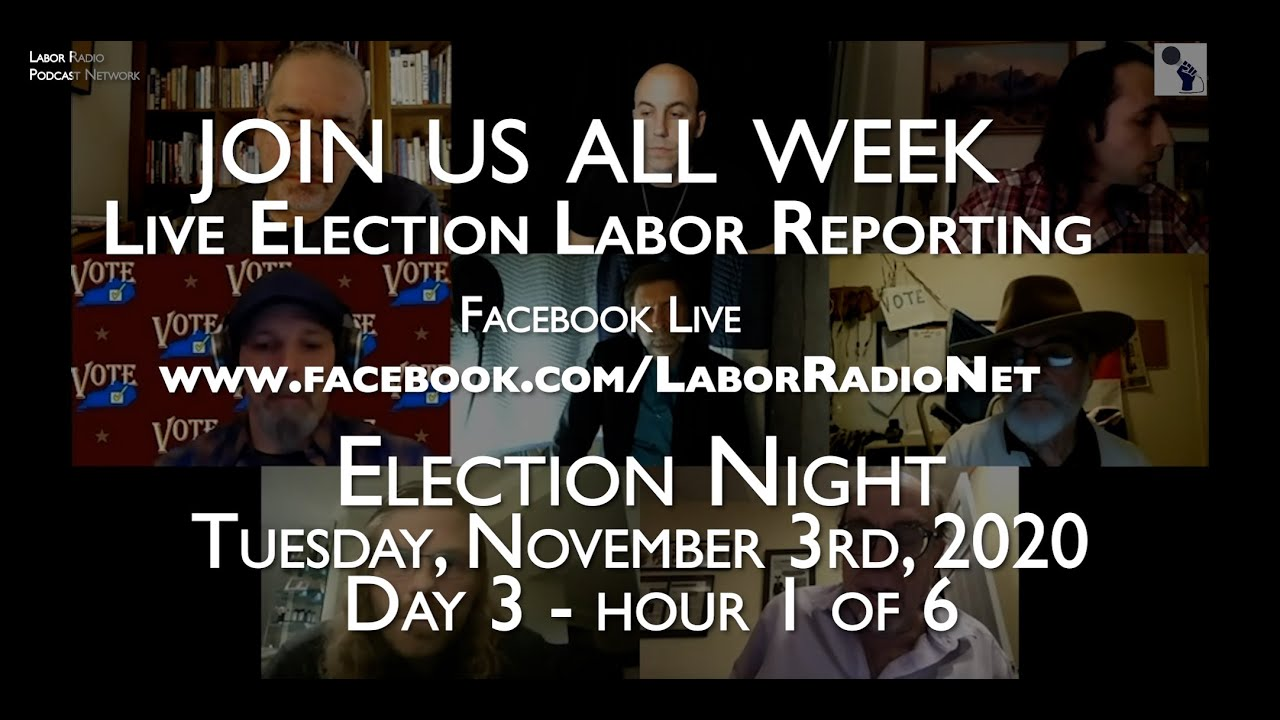 Historic 2020 Election Livestream w/ Labor Radio Podcast Network - November 3rd