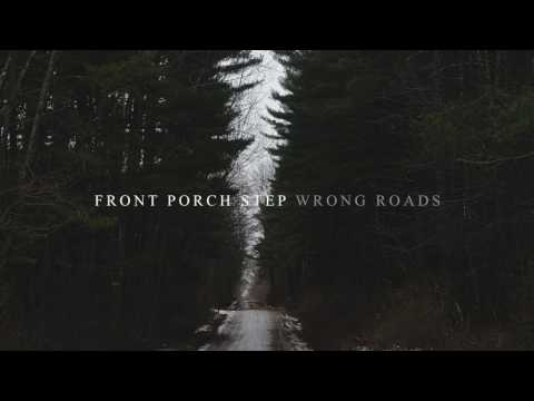 Front Porch Step - Wrong Roads