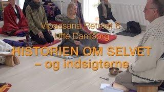 Vipassana Retreat 6. Uffe Damborg: Historien om selvet - og indsigterne.