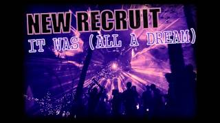 NEW RECRUIT - IT WAS (ALL A DREAM)