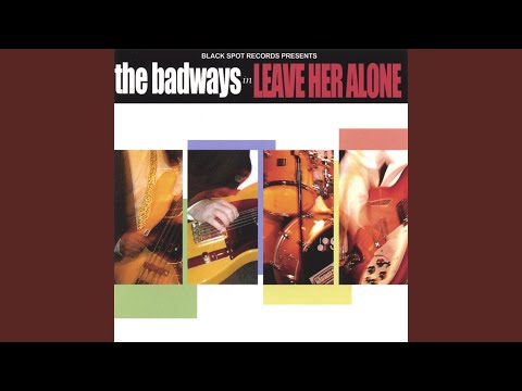 Badways, The - Leave Her Alone