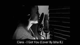 CIARA - I Got You COVER BY ISHA B.