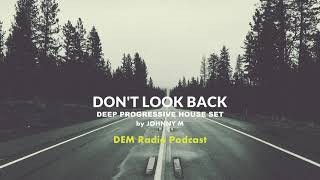 Don't Look Back | Deep Progressive House Set | 2018 Mixed By Johnny M | DEM Radio Podcast