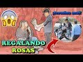 ►BROMA REGALANDO FLORES | TERMINA MAL / NOVIO SE MOLESTA D: |Ft. Alfredo Requenes|LOUIS MOOR
