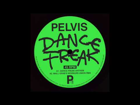 Pelvis - Dance Freak (Mall Grab's Workers Union Remix)