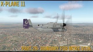 [X-Plane 11] Part 28- Hungary For More VTOL (11.20 Beta 3)