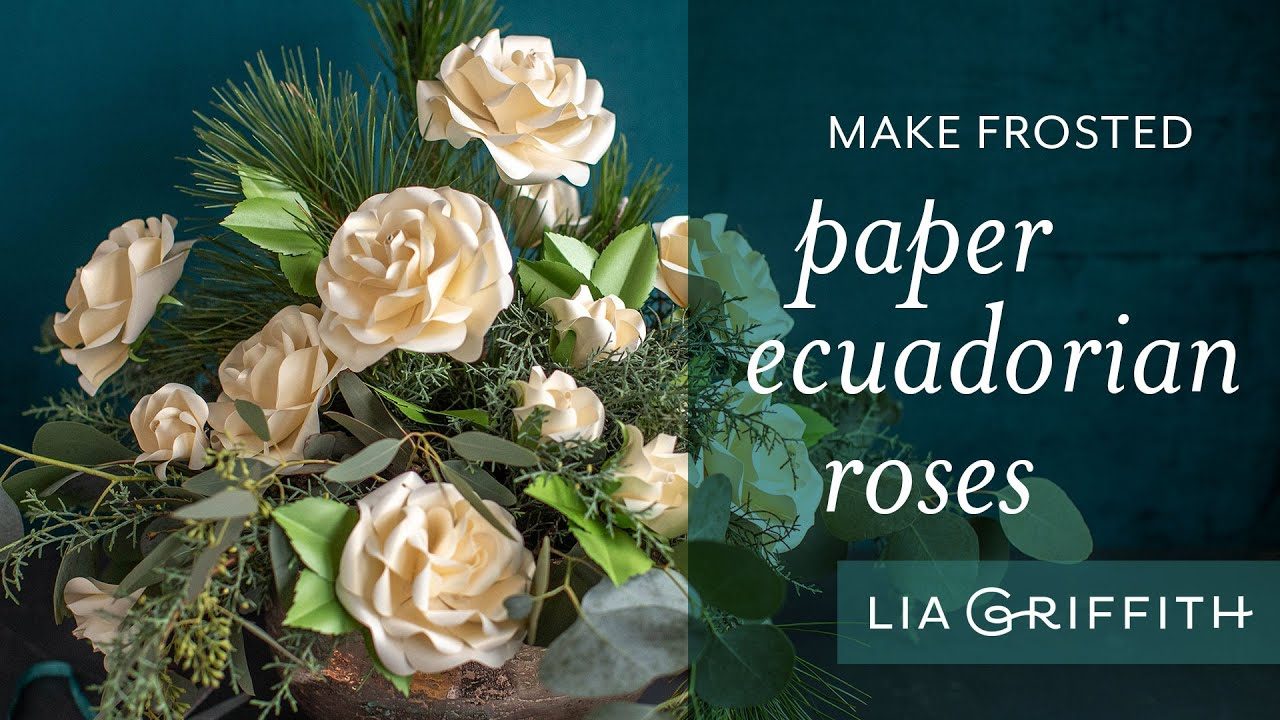 Video Tutorial: Frosted Paper Ecuadorian Roses