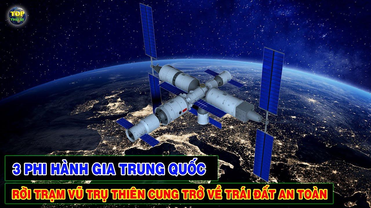 3 Phi hành gia Trung quốc rời trạm vũ trụ Thiên cung trở về Trái đất an toàn   Top thú vị  