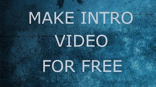 How to Make An Intro for YouTube Videos 2018 For Free!