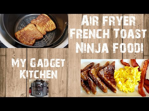 HOW TO MAKE AIR FRYER FRENCH TOAST USING THE NINJA FOODI 8QT | MY GADGET KITCHEN | #168