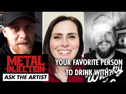 ASK THE ARTIST: Your Favorite Person To Drink With? | Metal Injection