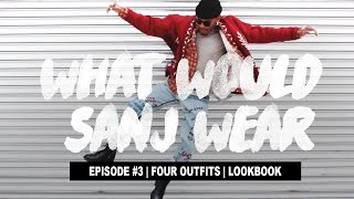 What Would Sanj Wear #3 | Four Outfits | Lookbook