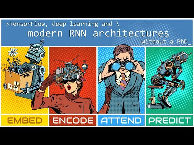 Tensorflow, deep learning and modern RNN architectures, without a PhD by Martin Gorner