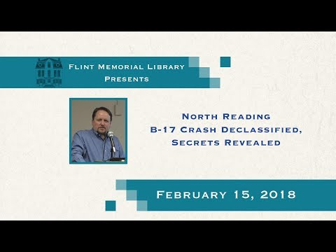 Flint Memorial Library - North Reading B-17 Crash Declassified, Secrets Revealed (02/15/18)