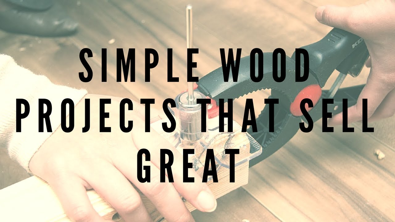 Simple Wood Projects That Sell Great Complete Guide Youtube
