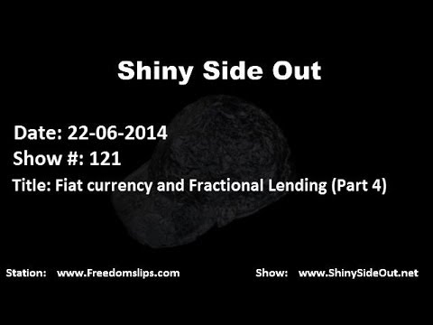 Shiny Side Out - Show 121 - Fiat Currency and Fractional Lending (Part 4)