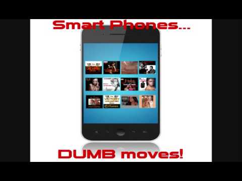 Objective: How to Stop Making Dumb Moves with Smart Phones!