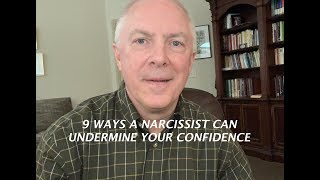 9 WAYS A NARCISSIST TRIES TO UNDERMINE YOUR CONFIDENCE