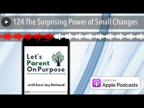 124-the-surprising-power-of-small-changes