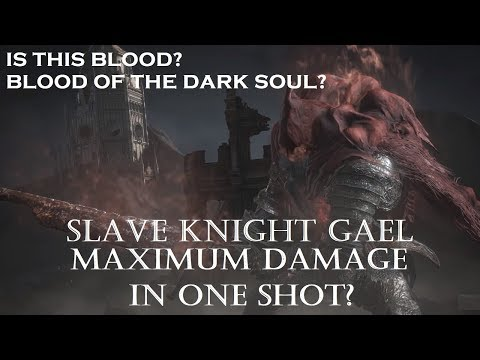 Dark Souls 3 - Slave Knight Gael - Maximum Damage in Oneshot - Edited |