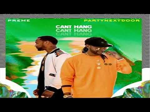 Preme - Can't Hang feat. PARTYNEXTDOOR