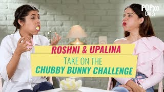 Upalina & Roshni Take On The Chubby Bunny Challenge - POPxo