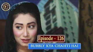 Bubbly Kya Chahti Hai Episode 126 - Top Pakistani Drama