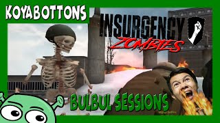 Insurgency ZOMBIES Bulbul Sessions w Kristian PH IMBISIBOL NA APOY