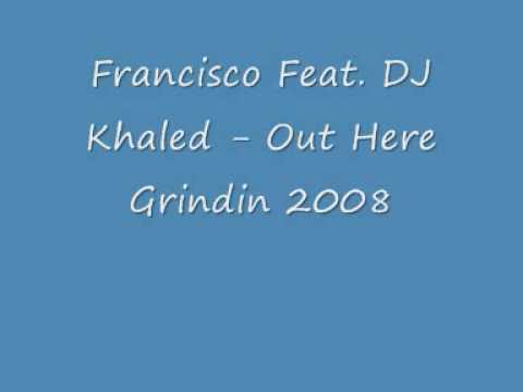 Francisco Feat DJ Khaled Out Here Grindin