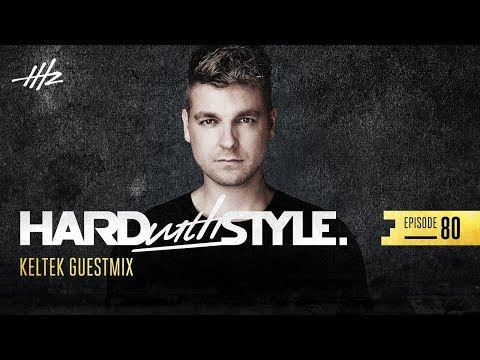 HARD With STYLE Episode 80 - KELTEK Guestmix