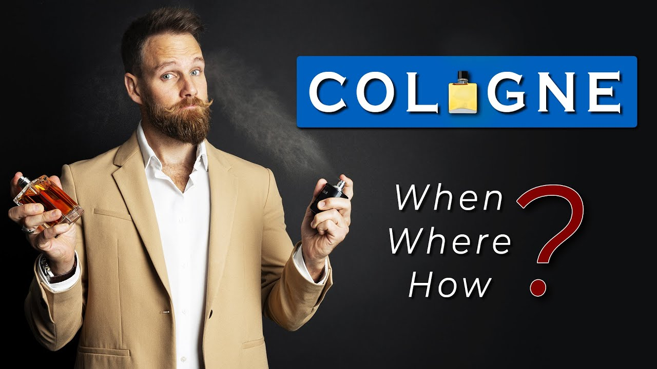 How to USE COLOGNE the RIGHT WAY    HOW? WHEN? WHERE?