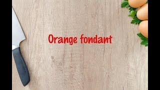 How to cook - Orange fondant