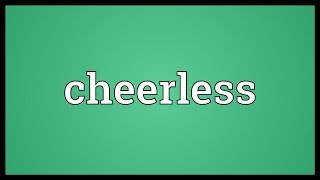 Cheerless Meaning