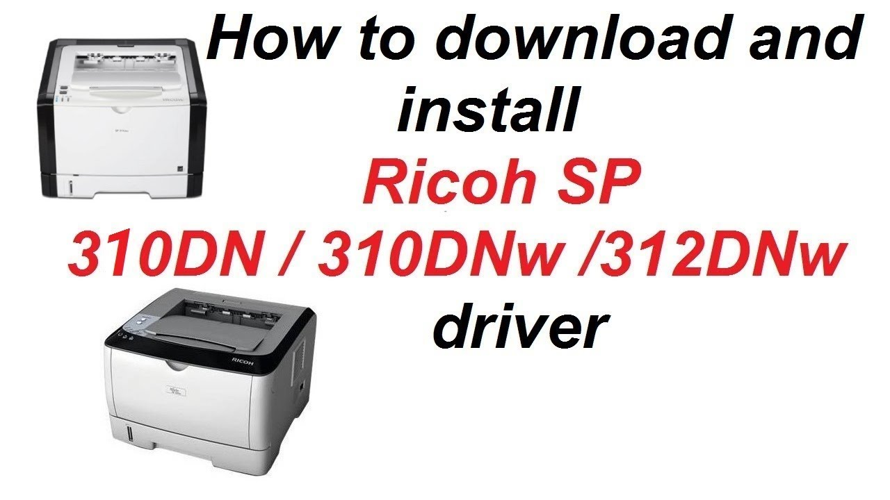 How to download and install Ricoh SP 310DN / 310DNw driver    Teach World   