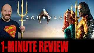 AQUAMAN Is The Best Movie in The DCEU - Aquaman (2018) - One Minute Movie Review